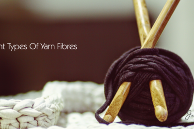 Yarn 101: The Different Types of Yarn Fibres