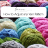 Broaden your knitting horizons by learning how to adjust a pattern for any yarn