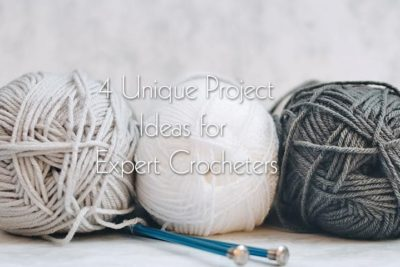 4 Unique Project Ideas for Expert Crocheters