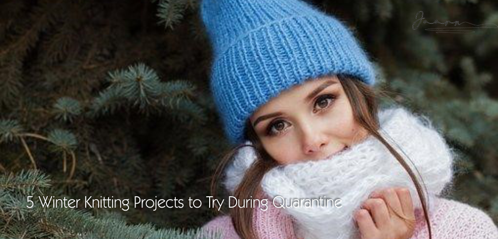 5 Winter Knitting Projects to Try During Quarantine